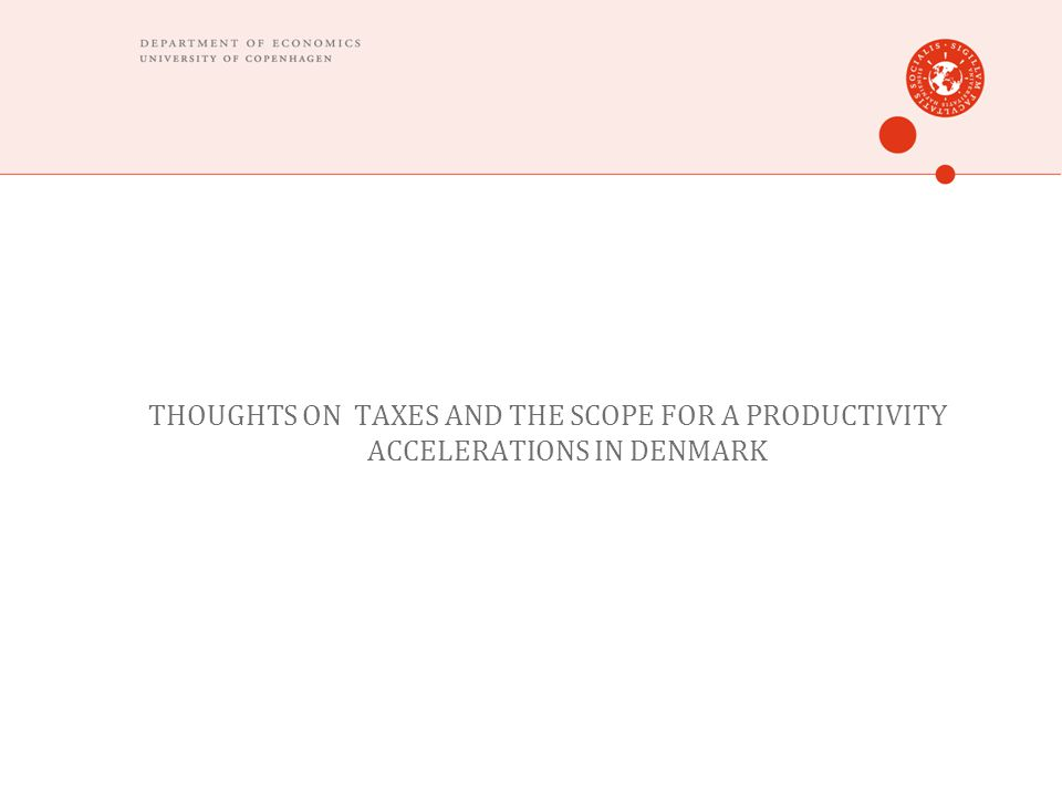 THOUGHTS ON TAXES AND THE SCOPE FOR A PRODUCTIVITY ACCELERATIONS IN DENMARK