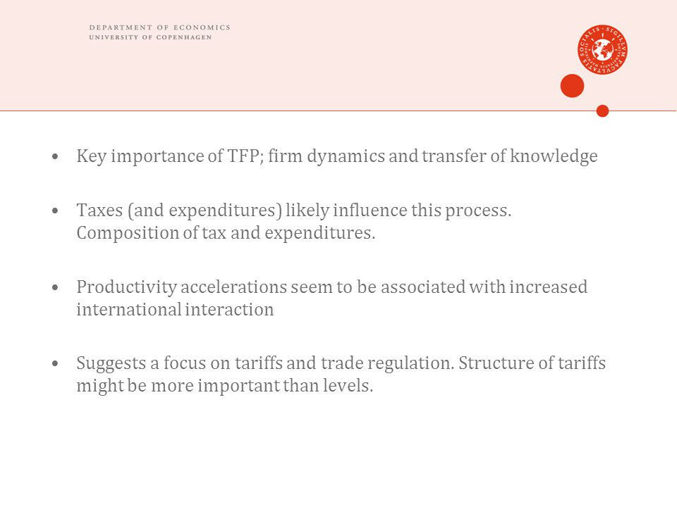 Key importance of TFP; firm dynamics and transfer of knowledge Taxes (and expenditures) likely influence this process.