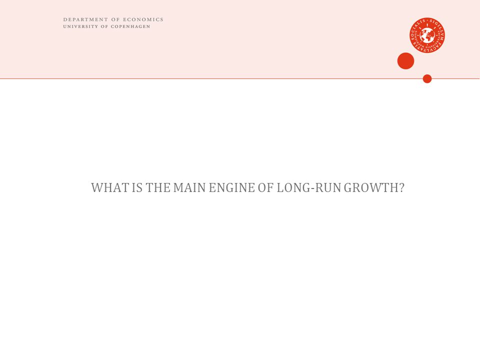 WHAT IS THE MAIN ENGINE OF LONG-RUN GROWTH