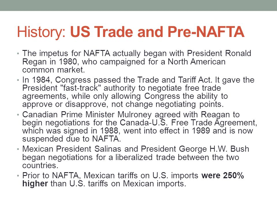 History: US Trade and Pre-NAFTA The impetus for NAFTA actually began with President Ronald Regan in 1980, who campaigned for a North American common market.