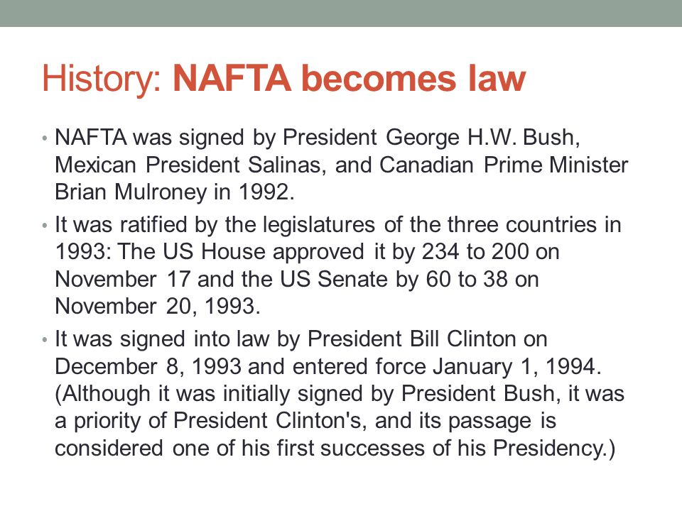 History: NAFTA becomes law NAFTA was signed by President George H.W.