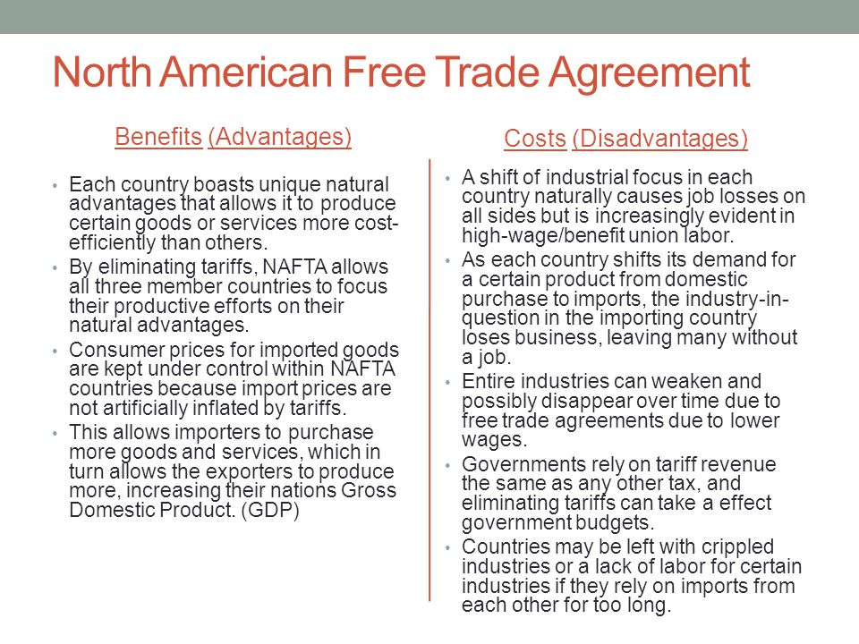North American Free Trade Agreement Benefits (Advantages) Each country boasts unique natural advantages that allows it to produce certain goods or services more cost- efficiently than others.