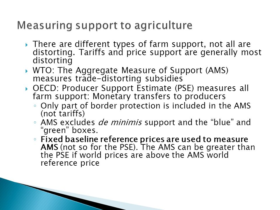 There are different types of farm support, not all are distorting.