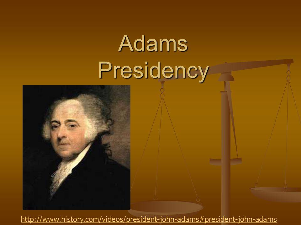 Adams Presidency http://www.history.com/videos/president-john-adams#president-john-adams