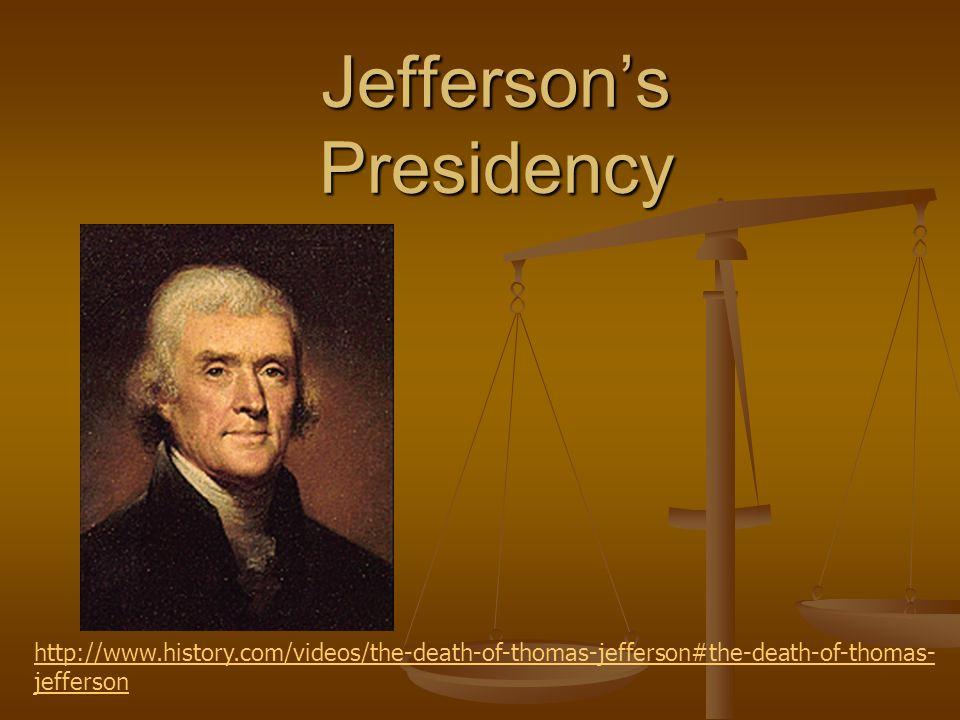Jeffersons Presidency http://www.history.com/videos/the-death-of-thomas-jefferson#the-death-of-thomas- jefferson