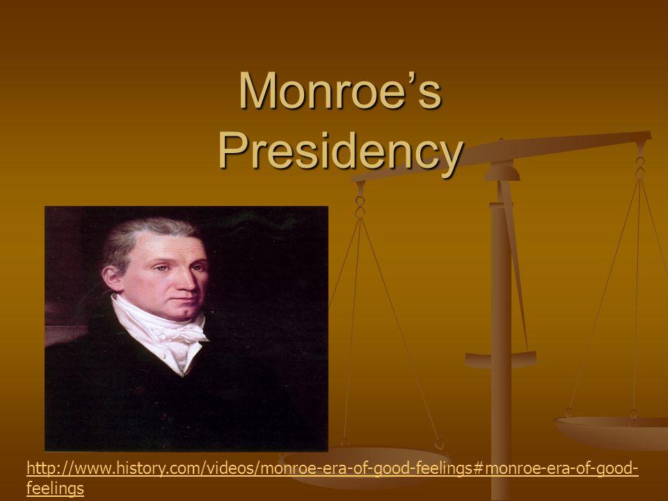 Monroes Presidency http://www.history.com/videos/monroe-era-of-good-feelings#monroe-era-of-good- feelings