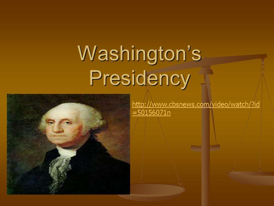Washingtons Presidency http://www.cbsnews.com/video/watch/ id =50156071n