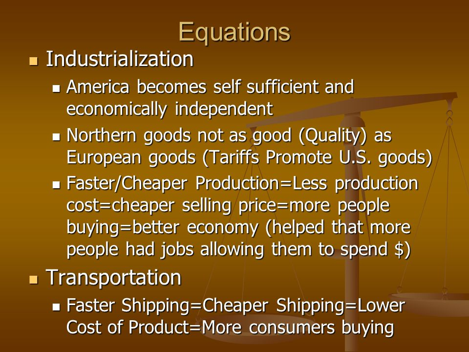 Equations Industrialization Industrialization America becomes self sufficient and economically independent America becomes self sufficient and economi