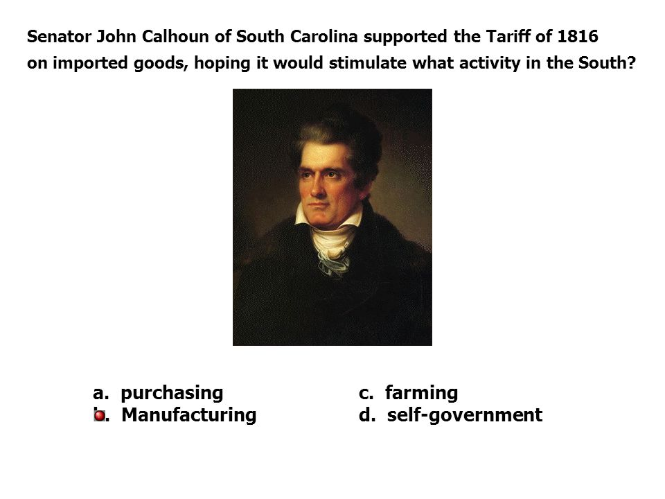 Senator John Calhoun of South Carolina supported the Tariff of 1816 on imported goods, hoping it would stimulate what activity in the South.
