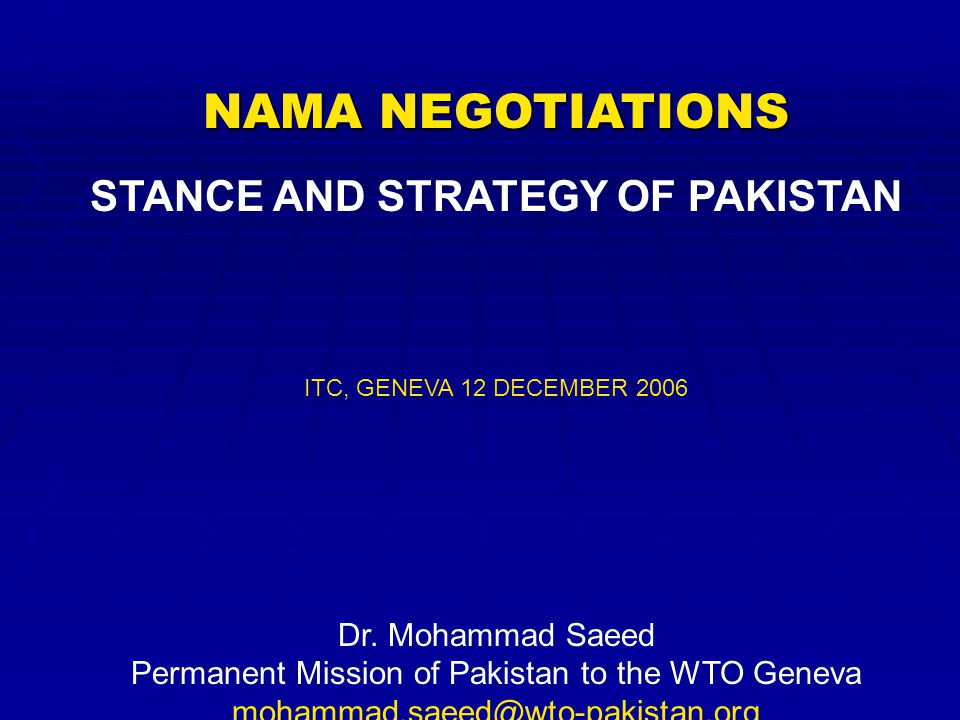 NAMA NEGOTIATIONS STANCE AND STRATEGY OF PAKISTAN ITC, GENEVA 12 DECEMBER 2006 Dr.