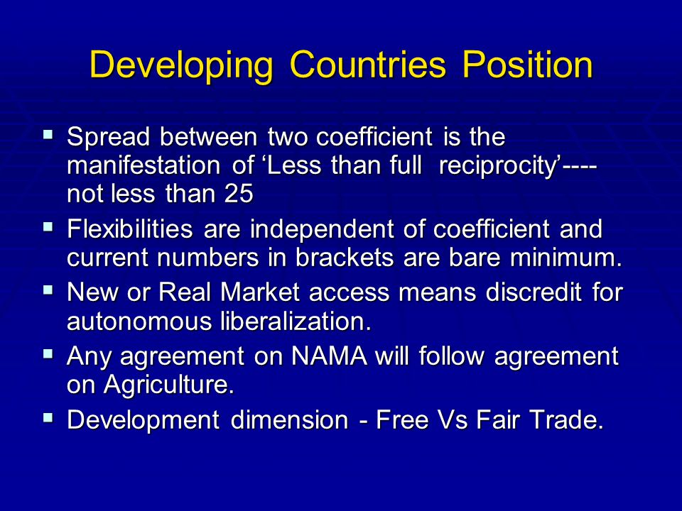 Developing Countries Position Spread between two coefficient is the manifestation of Less than full reciprocity---- not less than 25 Spread between two coefficient is the manifestation of Less than full reciprocity---- not less than 25 Flexibilities are independent of coefficient and current numbers in brackets are bare minimum.
