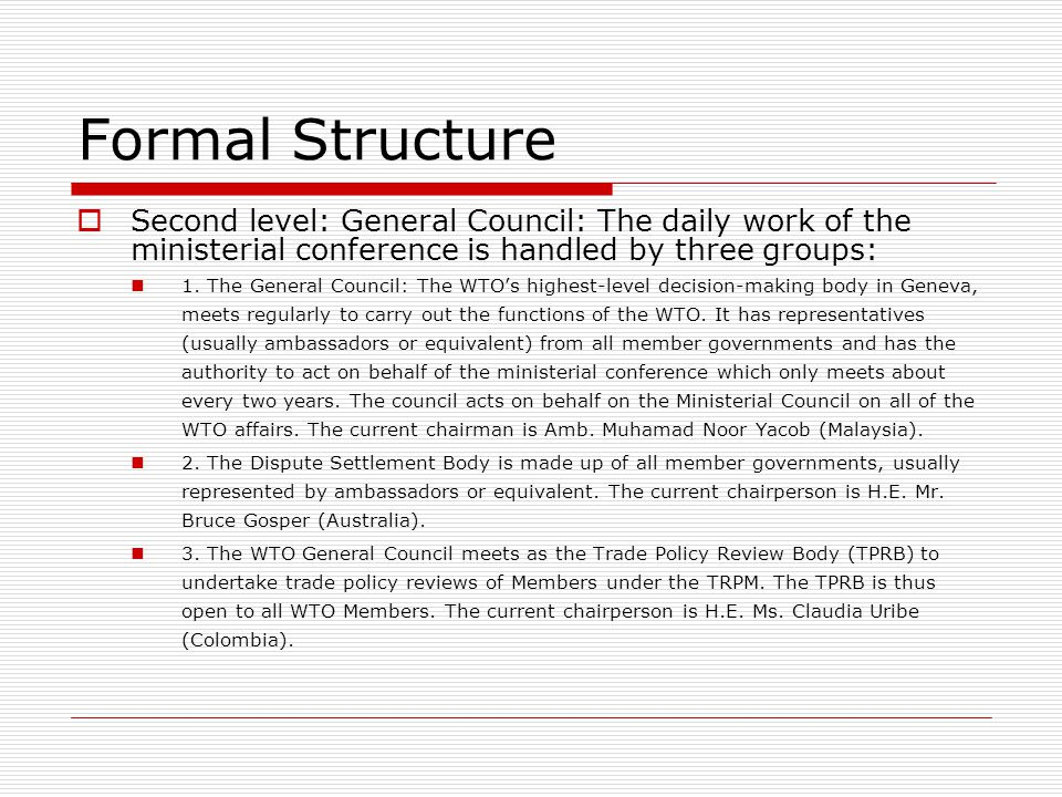 Formal Structure Second level: General Council: The daily work of the ministerial conference is handled by three groups: 1.