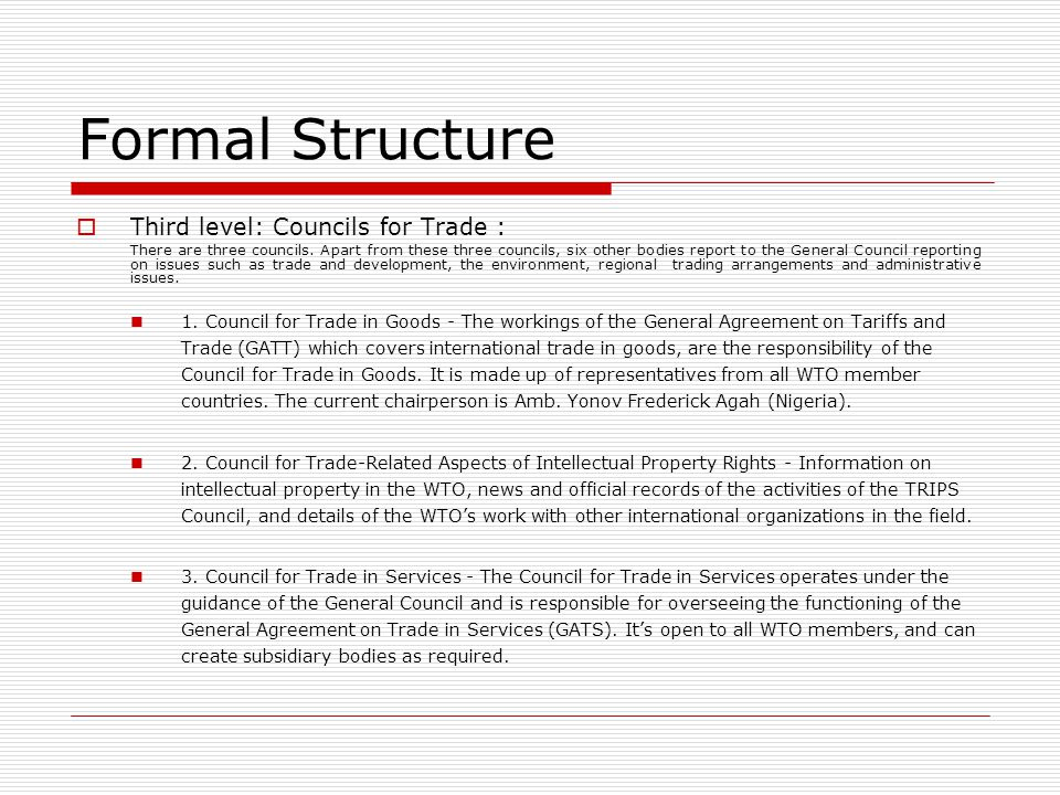 Formal Structure Third level: Councils for Trade : There are three councils. Apart from these three councils, six other bodies report to the General C