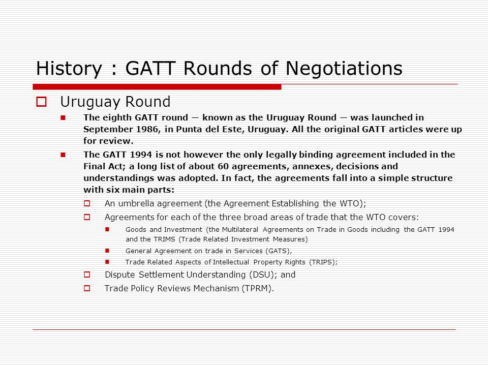 History : GATT Rounds of Negotiations Uruguay Round The eighth GATT round known as the Uruguay Round was launched in September 1986, in Punta del Este