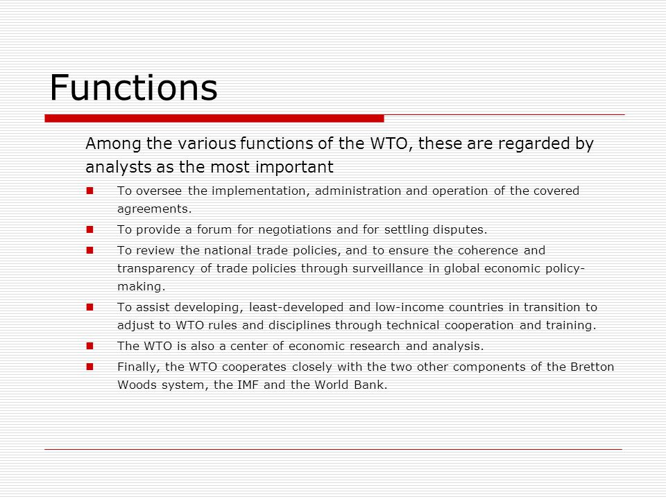 Functions Among the various functions of the WTO, these are regarded by analysts as the most important To oversee the implementation, administration a