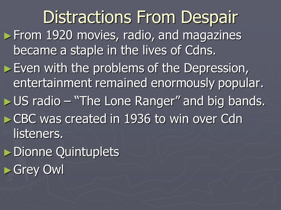 Distractions From Despair From 1920 movies, radio, and magazines became a staple in the lives of Cdns. From 1920 movies, radio, and magazines became a