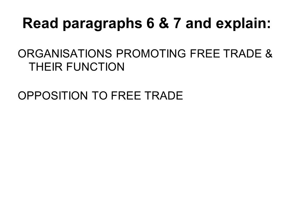 Read paragraphs 6 & 7 and explain: ORGANISATIONS PROMOTING FREE TRADE & THEIR FUNCTION OPPOSITION TO FREE TRADE
