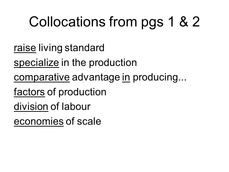 Collocations from pgs 1 & 2 raise living standard specialize in the production comparative advantage in producing...