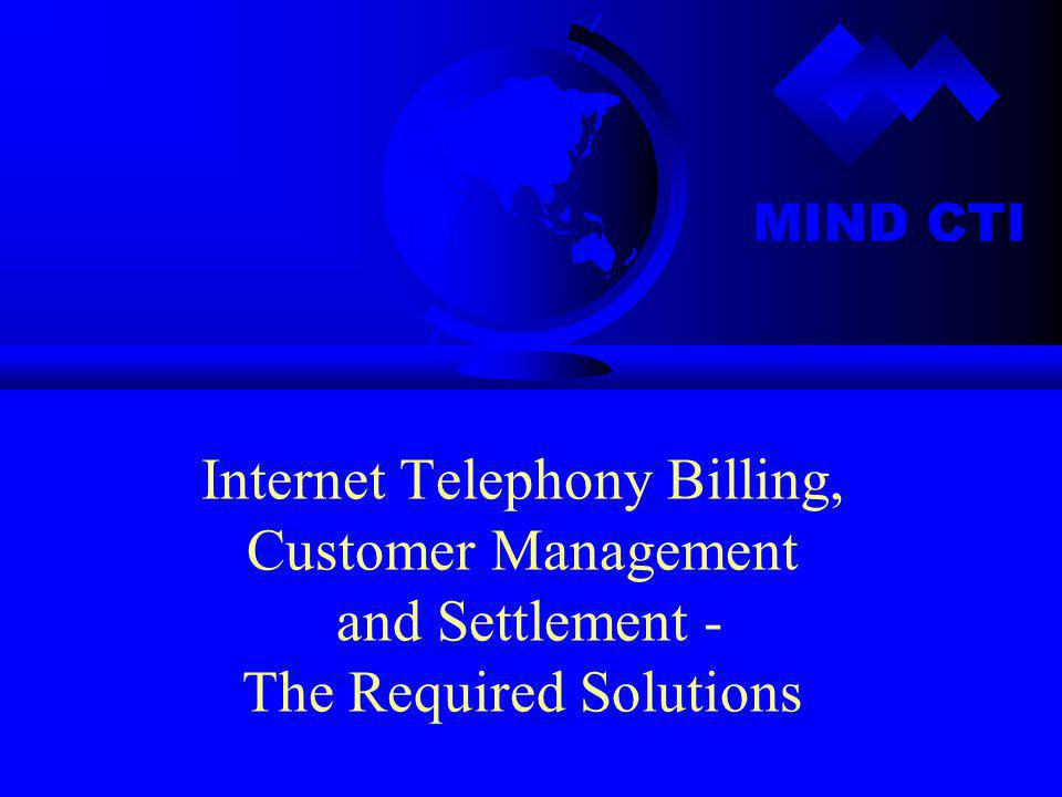 MIND CTI Internet Telephony Billing, Customer Management and Settlement - The Required Solutions