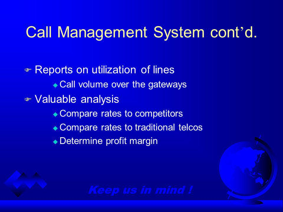 Keep us in mind . Call Management System cont d.