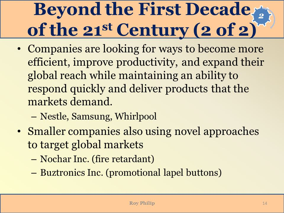 Beyond the First Decade of the 21 st Century (2 of 2) Companies are looking for ways to become more efficient, improve productivity, and expand their global reach while maintaining an ability to respond quickly and deliver products that the markets demand.