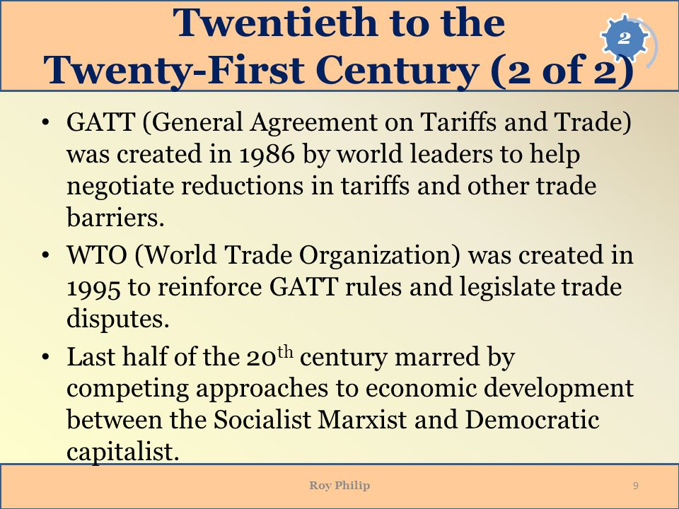 Twentieth to the Twenty-First Century (2 of 2) GATT (General Agreement on Tariffs and Trade) was created in 1986 by world leaders to help negotiate reductions in tariffs and other trade barriers.