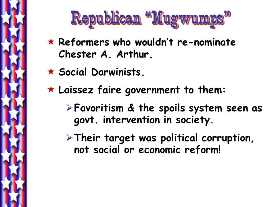 Republican Mugwumps Reformers who wouldnt re-nominate Chester A.