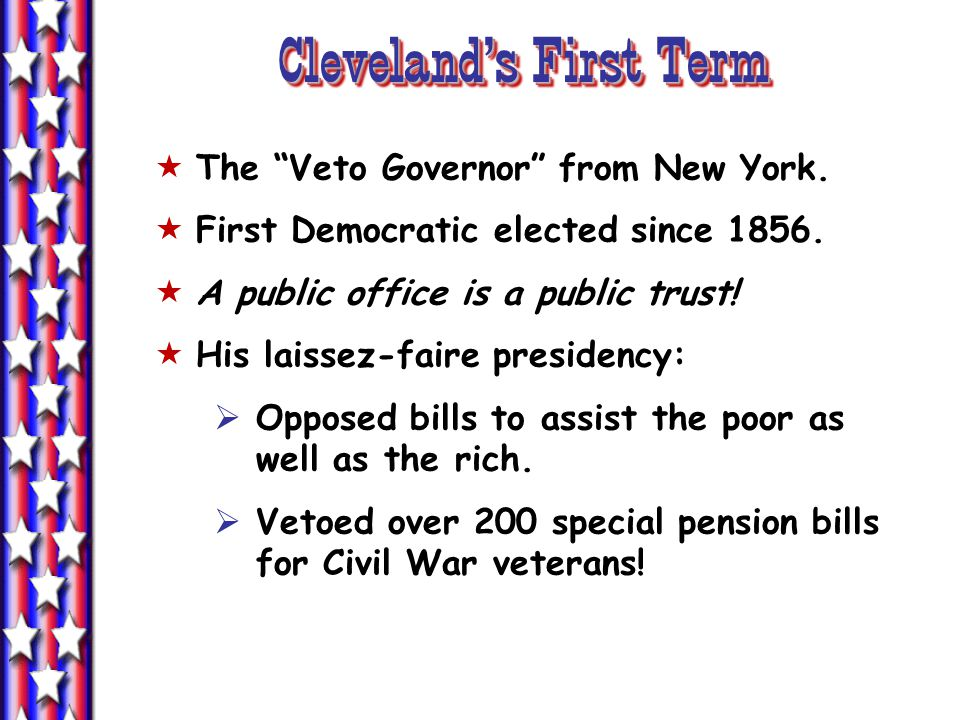 Clevelands First Term The Veto Governor from New York.