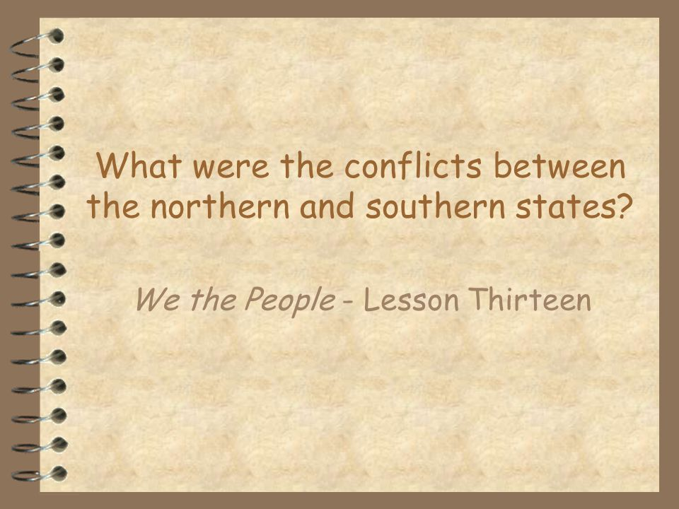 What were the conflicts between the northern and southern states? We the People - Lesson Thirteen