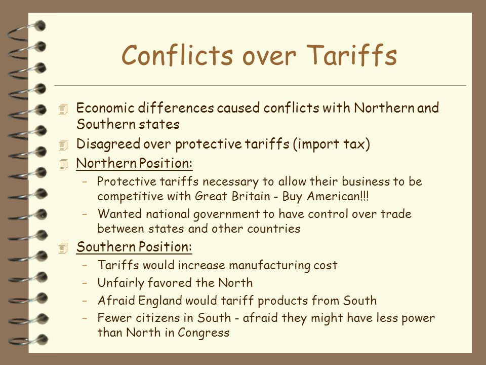 Conflicts over Tariffs 4 Economic differences caused conflicts with Northern and Southern states 4 Disagreed over protective tariffs (import tax) 4 No