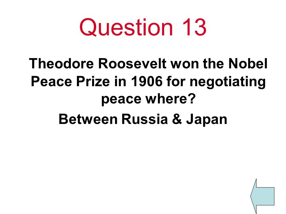 Question 13 Theodore Roosevelt won the Nobel Peace Prize in 1906 for negotiating peace where.