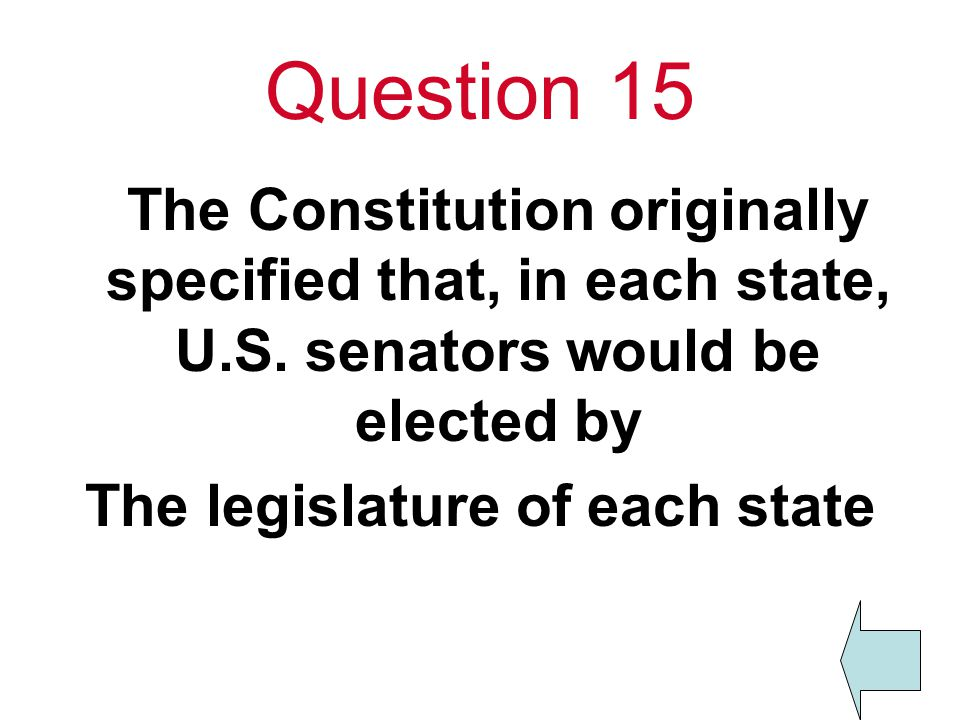 Question 15 The Constitution originally specified that, in each state, U.S.