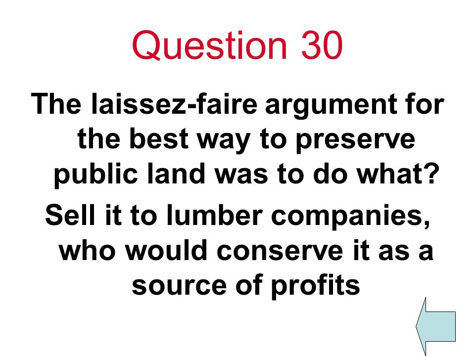 Question 30 The laissez-faire argument for the best way to preserve public land was to do what.