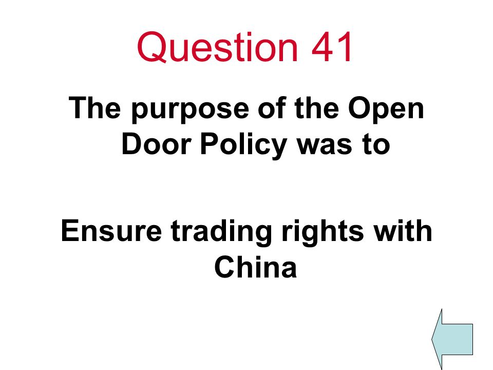 Question 41 The purpose of the Open Door Policy was to Ensure trading rights with China