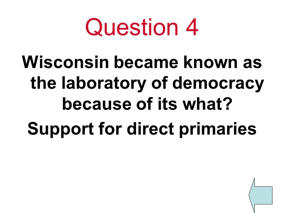 Question 4 Wisconsin became known as the laboratory of democracy because of its what.