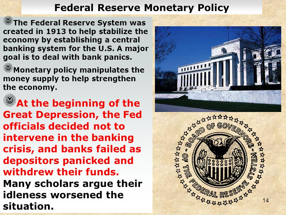 14 Federal Reserve Monetary Policy The Federal Reserve System was created in 1913 to help stabilize the economy by establishing a central banking syst