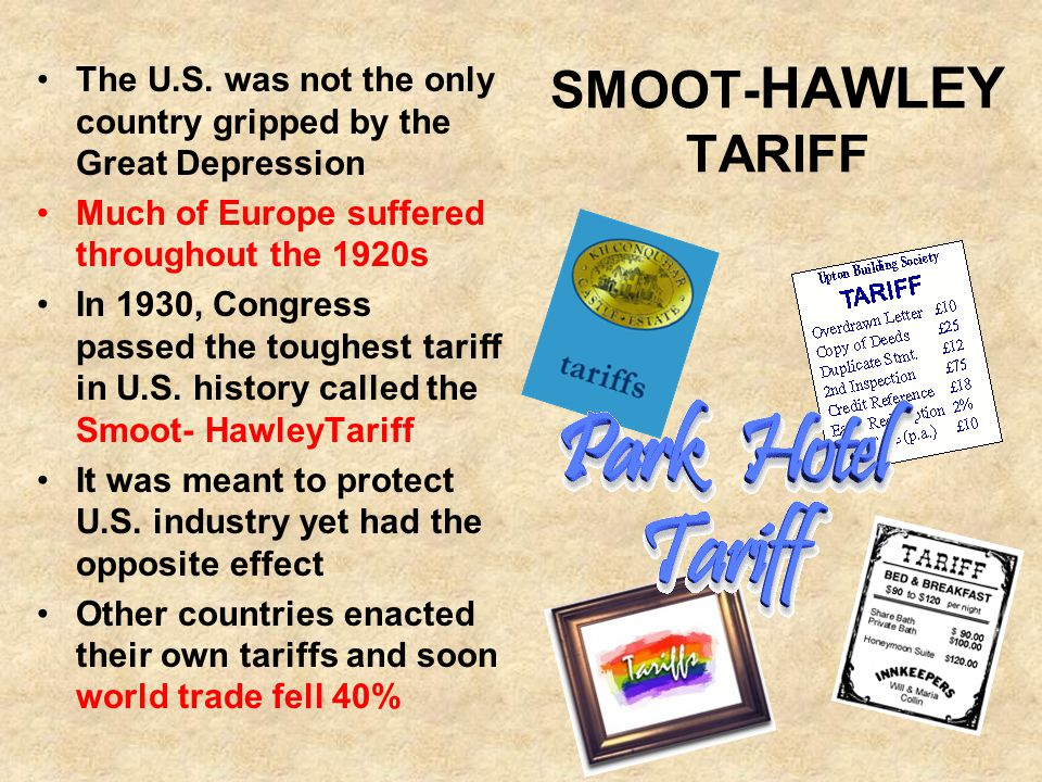 SMOOT- HAWLEY TARIFF The U.S. was not the only country gripped by the Great Depression Much of Europe suffered throughout the 1920s In 1930, Congress