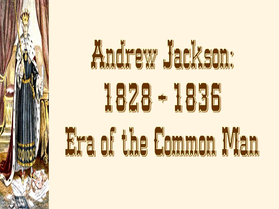 Jackson s Presidency Jackson supporters –Planter elite of the South –People on the Frontier –Immigrants in the cities –State Politicians spoils system: winning candidates give government jobs to their supporters Issues during his presidency –Rights of the states –Role of the Bank of the United States –Status of Native Americans