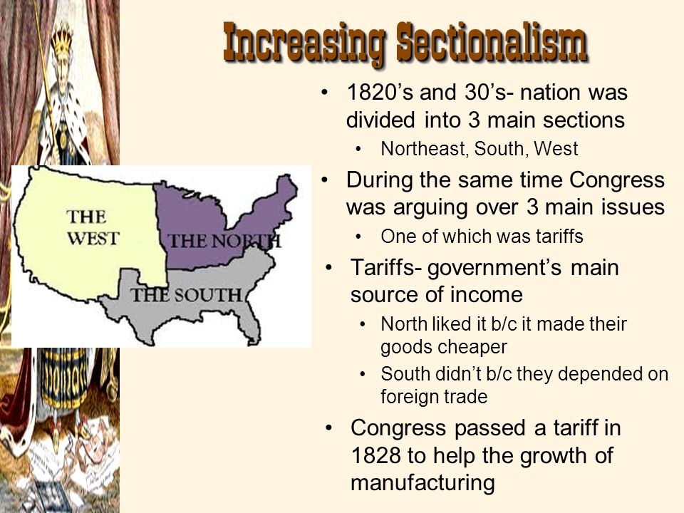 Increasing Sectionalism 1820s and 30s- nation was divided into 3 main sections Northeast, South, West During the same time Congress was arguing over 3