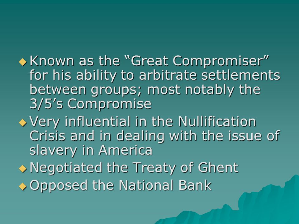 Formulated the 1833 Compromise which gradually reduced the cost of tariffs for 10 years, which halted South Carolina from seceding from the Union Formulated the 1833 Compromise which gradually reduced the cost of tariffs for 10 years, which halted South Carolina from seceding from the Union
