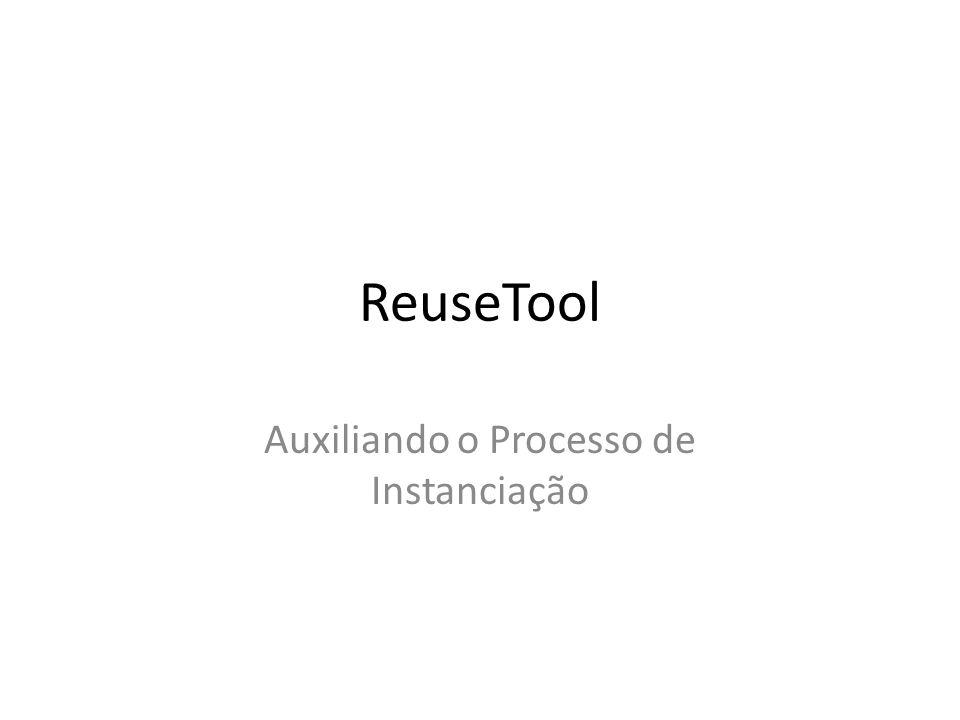ReuseTool Auxiliando o Processo de Instanciação