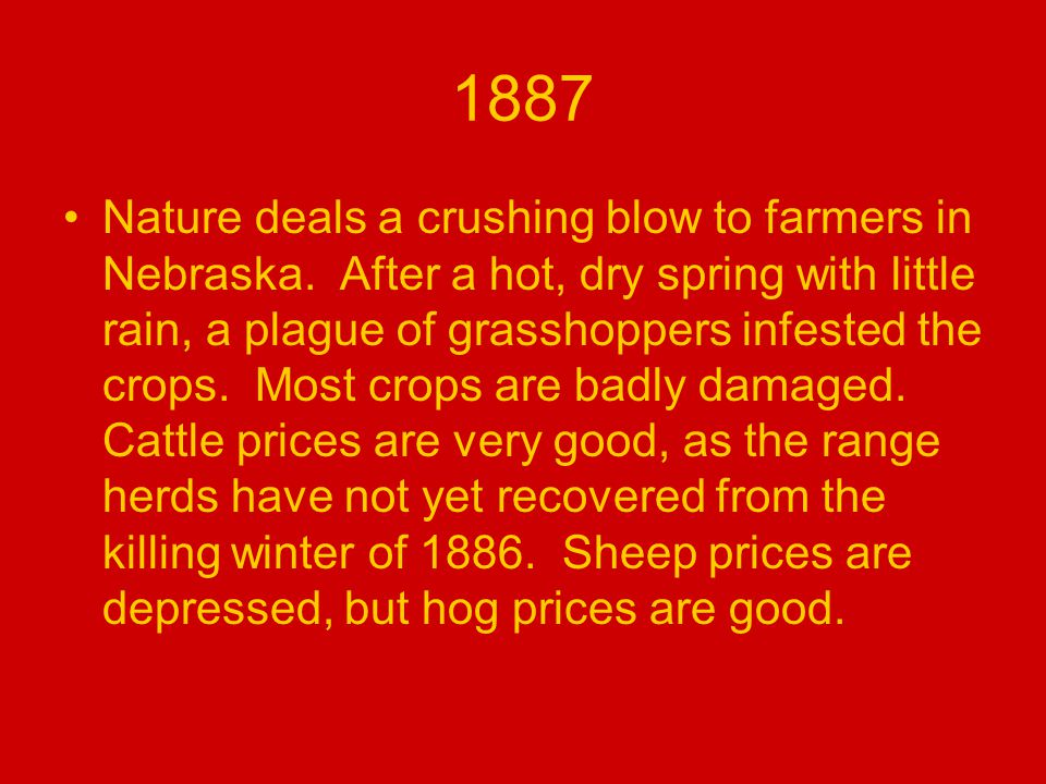 1887 Nature deals a crushing blow to farmers in Nebraska.