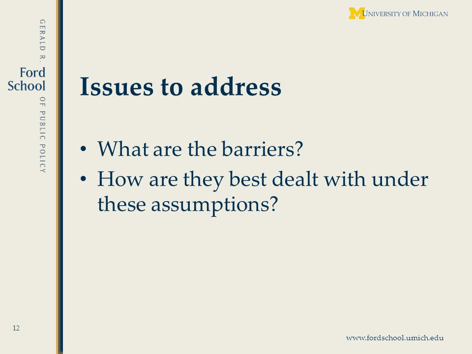 www.fordschool.umich.edu Issues to address What are the barriers.