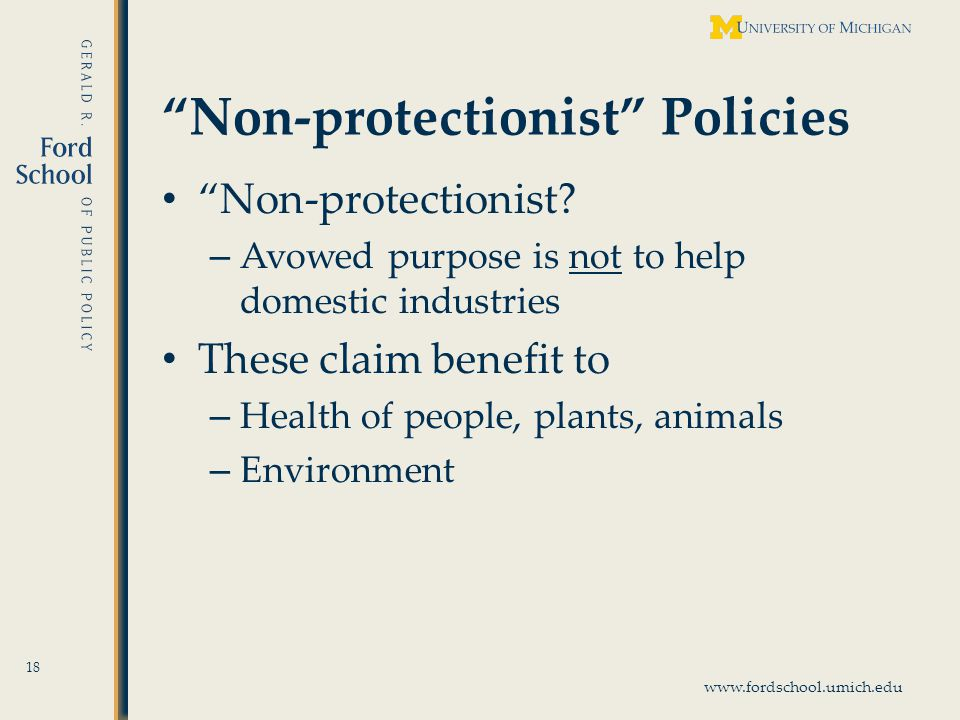 www.fordschool.umich.edu Non-protectionist Policies Non-protectionist.
