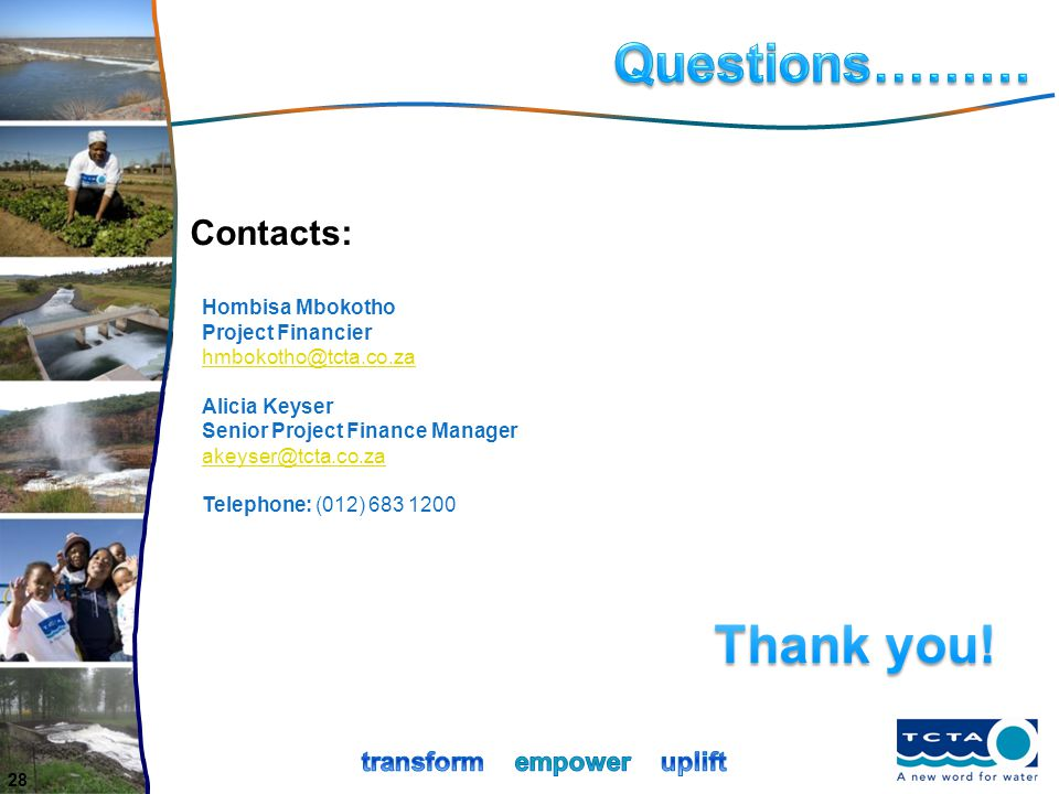 28 Contacts: Hombisa Mbokotho Project Financier hmbokotho@tcta.co.za Alicia Keyser Senior Project Finance Manager akeyser@tcta.co.za Telephone: (012)