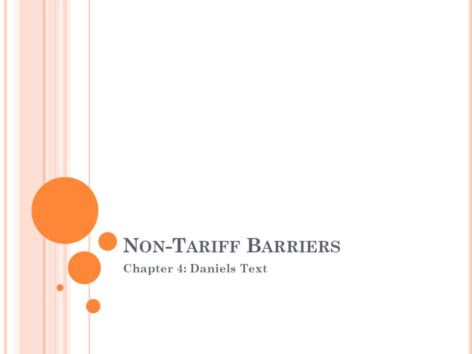 NON-TARIFF BARRIERS Import quotas or just quotas Voluntary Export Restraints (VER) Export Subsides and Countervailing Duties (CVDs) Dumping Other such as Health and Safety Standards, Buy American legislation, etc.