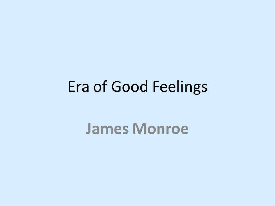 Era of Good Feelings James Monroe