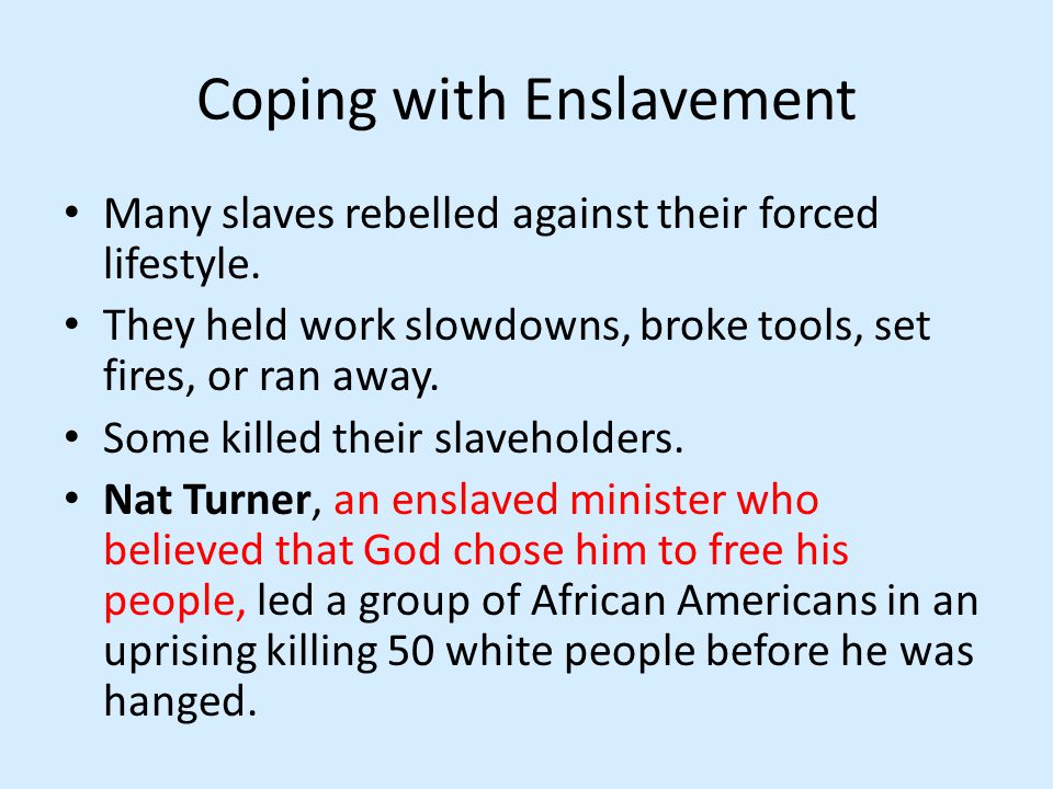 Coping with Enslavement Many slaves rebelled against their forced lifestyle.