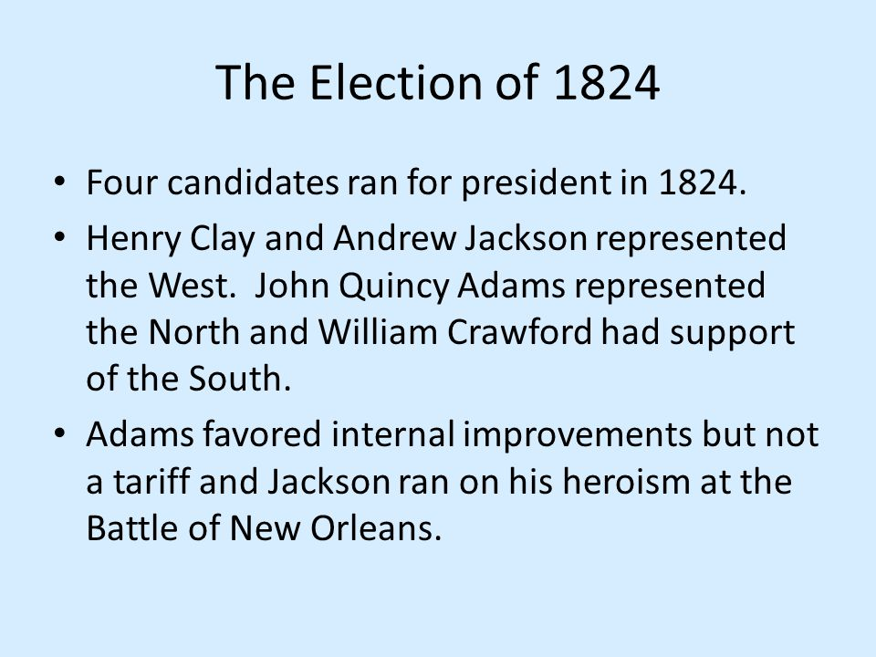 The Election of 1824 Four candidates ran for president in 1824.