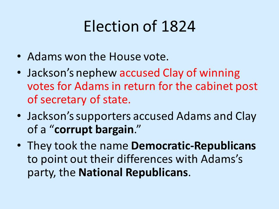Election of 1824 Adams won the House vote.